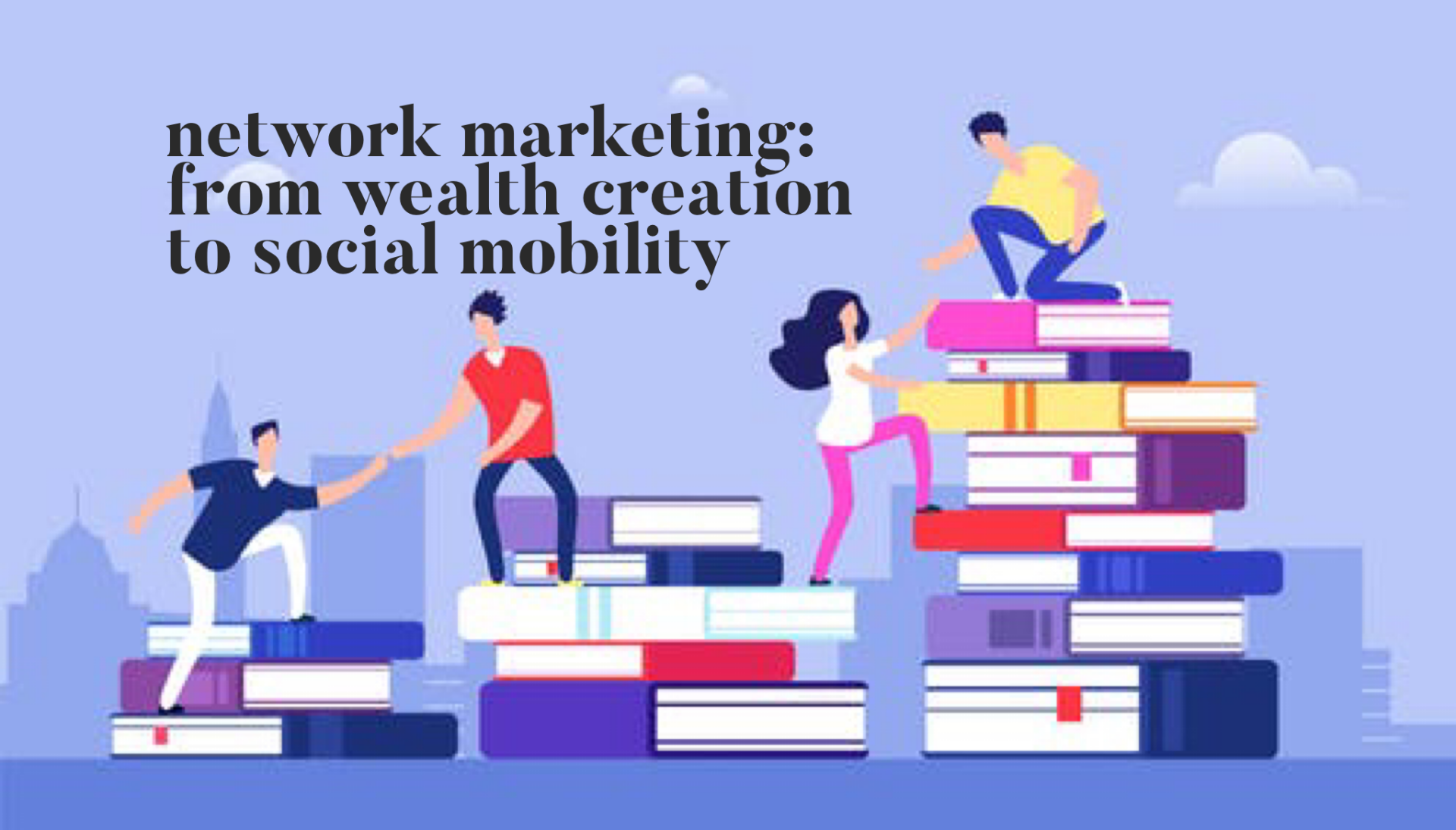 Network Marketing: From Wealth Creation to Social Mobility